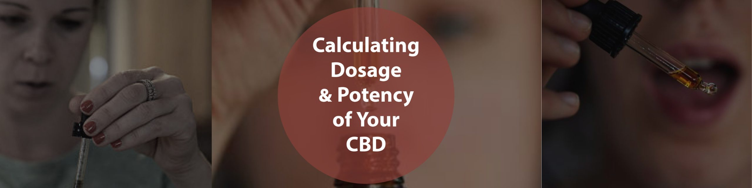 Calculating Dosage & Potency of Your CBD